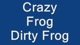 crazy frog dirty frog
