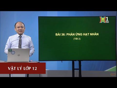 MÔN VẬT LÝ - LỚP 12 | PHẢN ỨNG HẠT NHÂN | 15H15 NGÀY 24.04.2020 | HANOITV