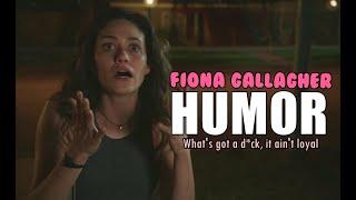 Fiona Gallagher || Whats Got A D*ck, It Aint Loyal (HUMOR)