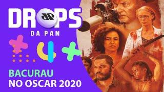 BACURAU É UM DOS FAVORITOS AO OSCAR 2020 | DROPS da Pan