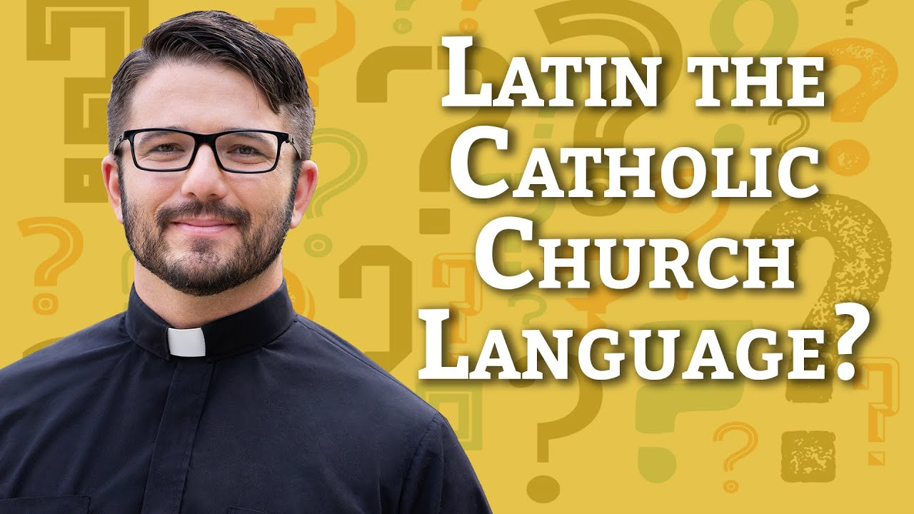 Ask A Priest | Latin the Language of the Catholic Church?