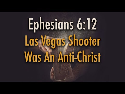 Ephesians 6:12 Las Vegas Shooter Had Anti-Christ Spirit