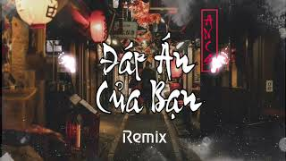 Đáp Án Của Bạn Remix ( DJ Os弹咚鼔 ) - 你的答案 | Bài Hát Hot Tik Tok Trung Quốc | Nhạc Tik Tok gây nghiện