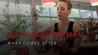 <b>Natalia Zukerman</b> What Comes After