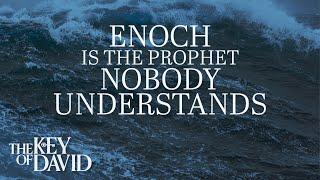 Enoch Is the Prophet Nobody Understands