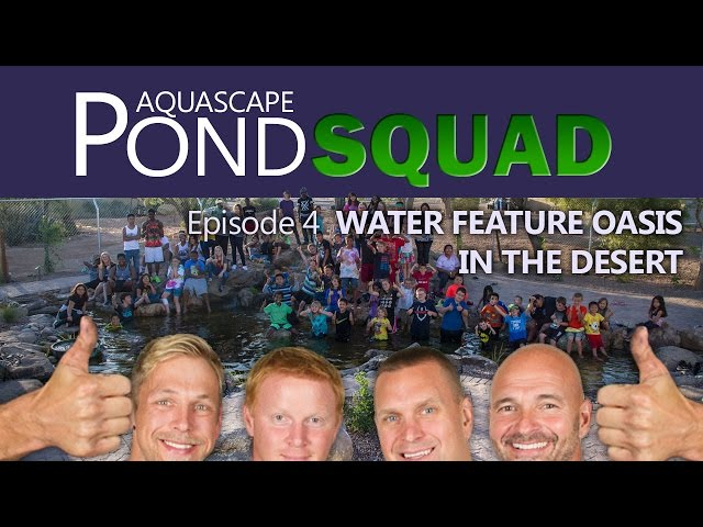Aquascape Pond Squad - Water Feature Oasis in the Desert - Episode 4