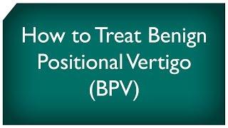 How to Treat Benign Positional Vertigo (BPV)