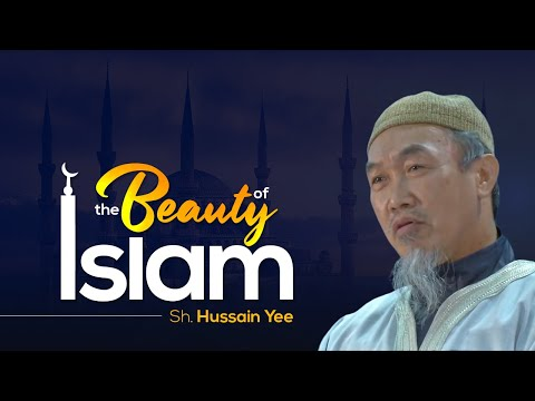 The Beauty of Islam - Sh. Hussain Yee