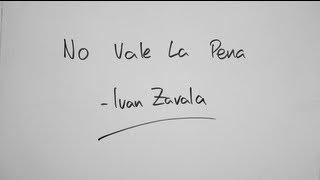 No Vale La Pena - Ivan Zavala  (Video)