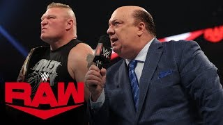 Paul Heyman declares WWE Champion Brock Lesnar will compete as the No. 1. entrant in the Royal Rumble Match at Royal Rumble 2020.   #RAW #WWE   GET YOUR 1st MONTH of WWE NETWORK for FREE: http://wwe.yt/wwenetwork --------------------------------------------------------------------- Follow WWE on YouTube for more exciting action! --------------------------------------------------------------------- Subscribe to WWE on YouTube: http://wwe.yt/ Check out WWE.com for news and updates: http://goo.gl/akf0J4 Watch WWE on Sony in India: http://www.sonypicturessportsnetwork.com/sports-details/18/wwe Find the latest Superstar gear at WWEShop: http://shop.wwe.com --------------------------------------------- Check out our other channels! --------------------------------------------- The Bella Twins: https://www.youtube.com/thebellatwins UpUpDownDown: https://www.youtube.com/upupdowndown WWEMusic: https://www.youtube.com/wwemusic Total Divas: https://www.youtube.com/wwetotaldivas ------------------------------------ WWE on Social Media ------------------------------------ Twitter: https://twitter.com/wwe Facebook: https://www.facebook.com/wwe Instagram: https://www.instagram.com/wwe/ Reddit: https://www.reddit.com/user/RealWWE Giphy: https://giphy.com/wwe ------------------------------------ WWE Podcasts ------------------------------------ After the Bell with Corey Graves: http://bit.ly/afterthebellpodcast The New Day: Feel the Power: https://link.chtbl.com/7Fp6uOqk