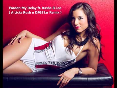Pardon My Delay ft Kasha B Leo (A Licks Rush n DJG33zr Remix)