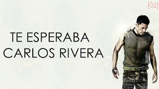 Carlos Rivera - Te Esperaba (Letra)