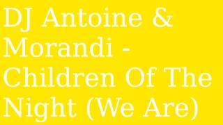 DJ Antoine & Morandi - Children Of The Night (We Are) 2013