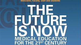 The Future is Now: Medical education for the 21st century