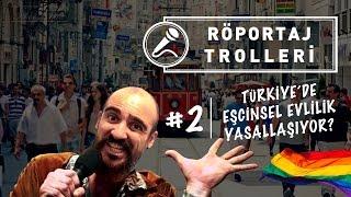 Türkiye'de Eşcinsel Evlilik Yasallaşıyor - Röportaj Trolleri #02
