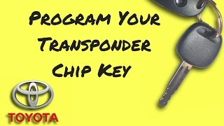 How to Program Toyota Transponder Chip Key: 4Runner, Camry, Corolla, Highlander, Sienna, Rav4, etc.