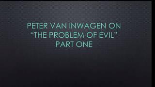 Peter van Inwagen Problem of Evil Part 1