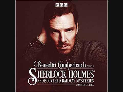Benedict Cumberbatch Reads Sherlock Holmes' Rediscovered Railway Mysteries  Four original short stor