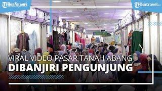Viral Video Pasar Tanah Abang Dibanjiri Pengunjung, Anies Larang Beli Baju Lebaran di Tanah Abang