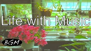 4 HOURS Jazz & Bossa Music for relaxation | Life with Music!! 今日も明るく元気に!!