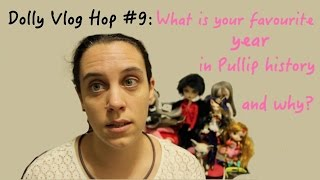 What is your favorite year in Pullip history and why? Dolly Vlog Hop #9