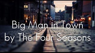 The Four Seasons - Big man in town (lyrics)