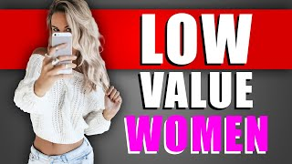 6 Signs She's a LOW VALUE Woman!