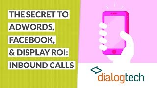 The Secret to AdWords, Facebook & Display ROI: Inbound Calls