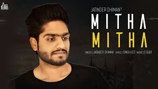 Mitha Mitha (Full HD) - Jatinder Dhiman - New Punjabi Songs 2018 - Latest Punjabi Songs 2018