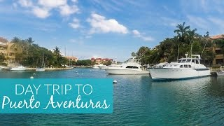 Day Trip to Puerto Aventuras