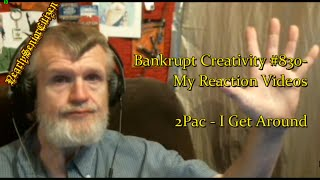 2Pac - I Get Around : Bankrupt Creativity #830- My Reaction Videos