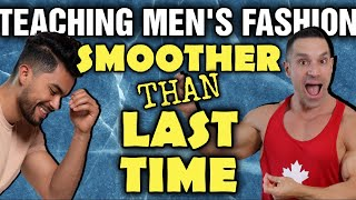 Teaching Men's Fashion || Smoother Than Last Time || 7 Minutes To Stay Shredded