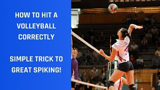 How to Hit a Volleyball Correctly (SIMPLE TRICK TO GREAT SPIKING EXPLAINED!)