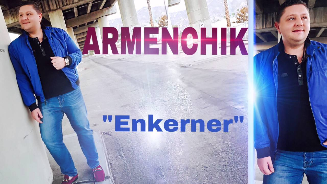 "ARMENCHIK //PREMIERE ""ENKERNER"" New Single/ 2016"