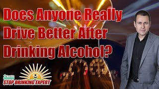 Does Anyone Really Drive Better After Drinking Alcohol?