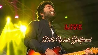Arijit Singh | Dilli Wali Girlfriend | Live | First Time