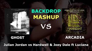 Julian Jordan vs Hardwell & Joey Dale - Ghost vs Arcadia (Backdrop Mashup)