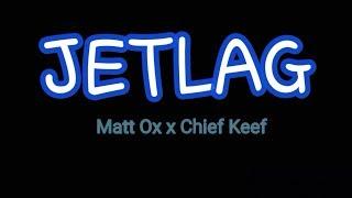 Matt Ox - Jetlag ft. Chief Keef   Space Lyrics