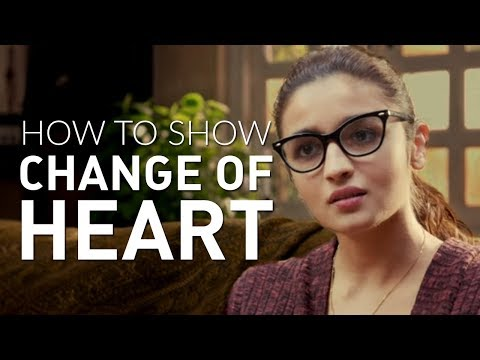 Dear Zindagi | How to Show Change of Heart