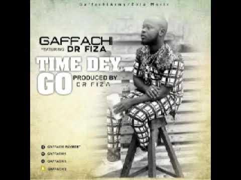 Gaffachi - Time Dey Go feat. Dr Fiza