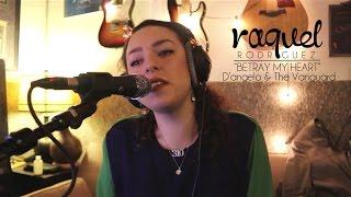 RAQUEL RODRIGUEZ - BETRAY MY HEART - D'ANGELO & THE VANGUARD