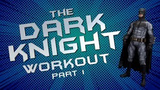 THE DARK KNIGHT 'BATMAN' WORKOUT! PART 1