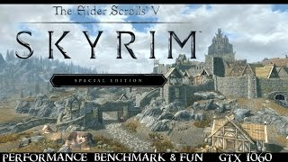 SKYRIM Special Edition GTX 1060 Performance Benchmark and Fun