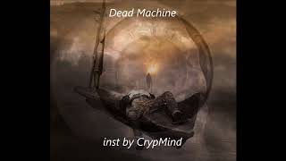 Dead Machine inst. by CrypMind