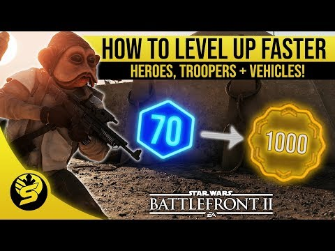 How to level up faster - Heroes, Troopers + Vehicles   STAR WARS Battlefront 2