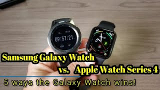 Samsung Galaxy Watch vs.  Apple Watch Series 4 - 5 ways the Galaxy Watch wins!