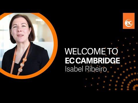 Welcome to EC Cambridge   Isabel Ribeiro, Centre Director