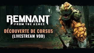 Corsus FR Livestream VOD | Remnant: From the Ashes