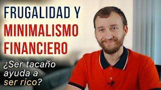 Video: Frugalidad Y Minimalismo Financiero - ¿Ser Tacaño Ayuda A Ser Rico?