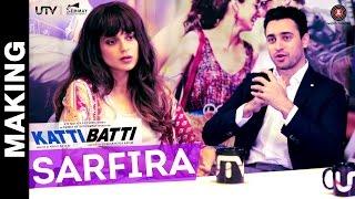 """Making Of """"Sarfira"""" - Video - Katti Batti"""